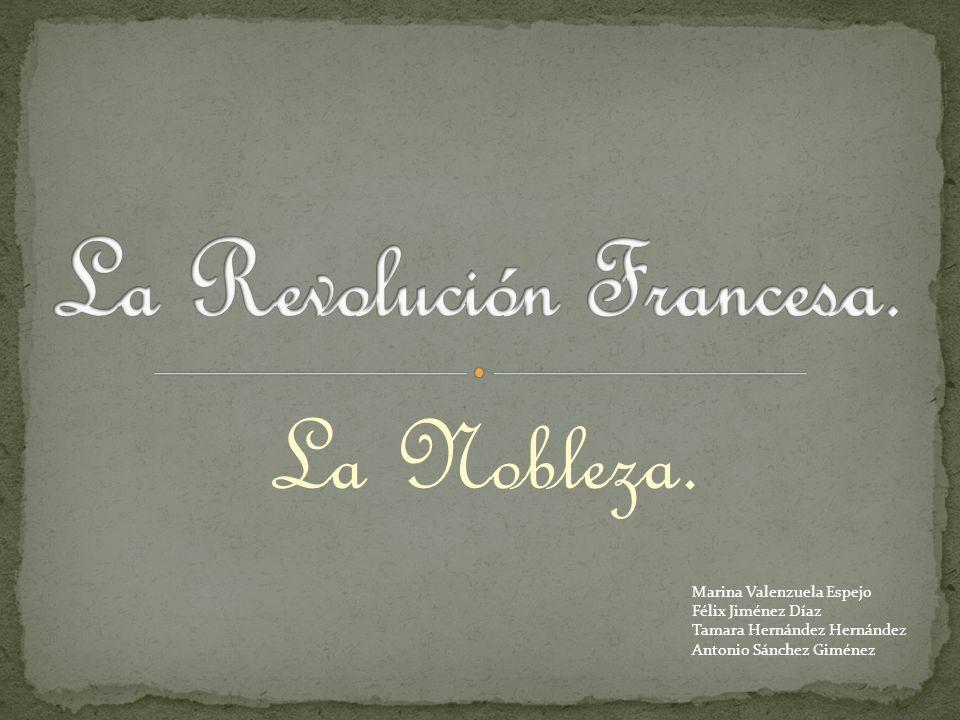 La Nobleza. Marina Valenzuela Espejo Félix Jiménez Díaz Tamara Hernández Hernández Antonio Sánchez Giménez