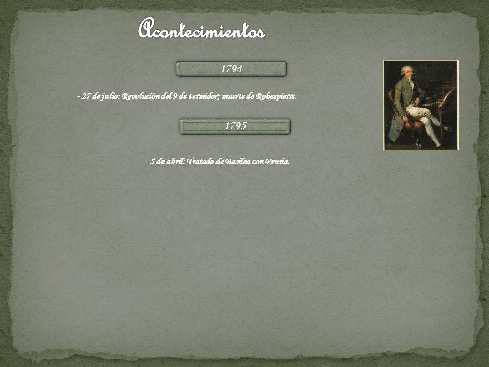 1794 - 27 de julio: Revolución del 9 de termidor; muerte de Robespierre. 1795 - 5 de abril: Tratado de Basilea con Prusia.