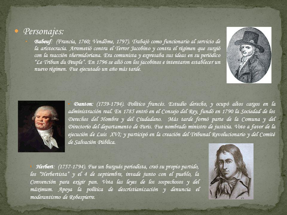 Personajes: Babeuf: (Francia, 1760; Vendôme, 1797). Trabajó como funcionario al servicio de la aristocracia. Arremetió contra el Terror Jacobino y con