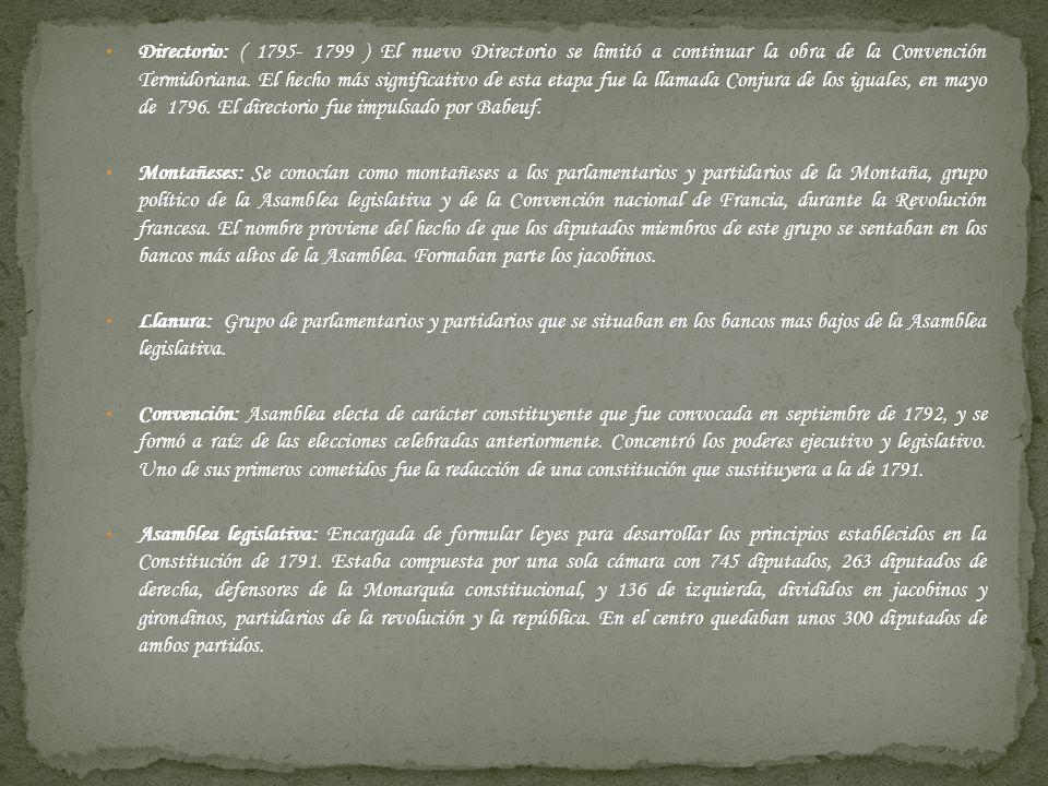 Directorio: ( 1795- 1799 ) El nuevo Directorio se limitó a continuar la obra de la Convención Termidoriana. El hecho más significativo de esta etapa f