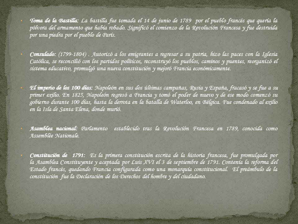 Toma de la Bastilla: La bastilla fue tomada el 14 de junio de 1789 por el pueblo francés que quería la pólvora del armamento que había robado. Signifi