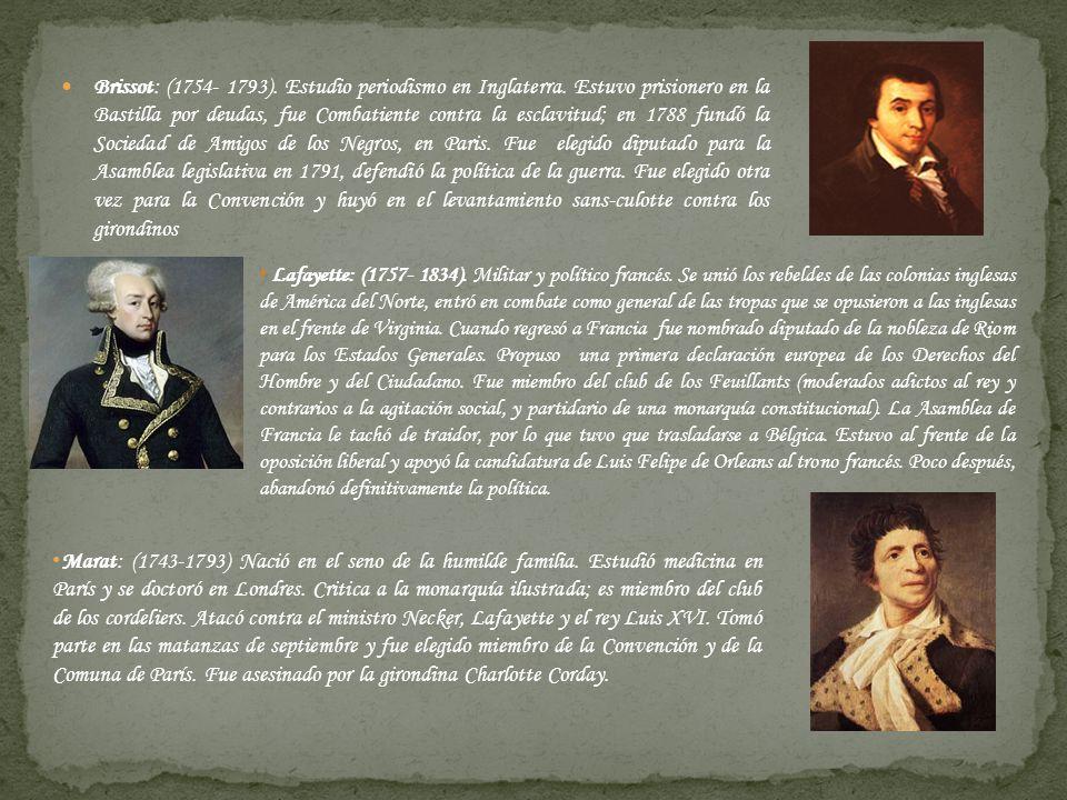 Brissot: (1754- 1793). Estudio periodismo en Inglaterra. Estuvo prisionero en la Bastilla por deudas, fue Combatiente contra la esclavitud; en 1788 fu