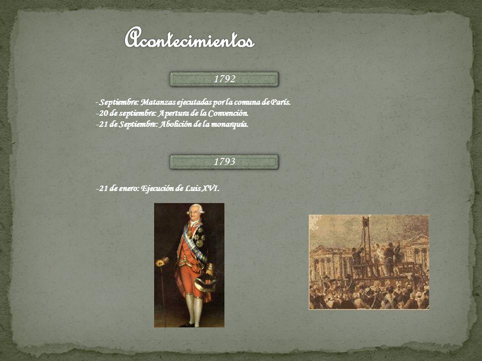 1792 - Septiembre: Matanzas ejecutadas por la comuna de París. -20 de septiembre: Apertura de la Convención. -21 de Septiembre: Abolición de la monarq