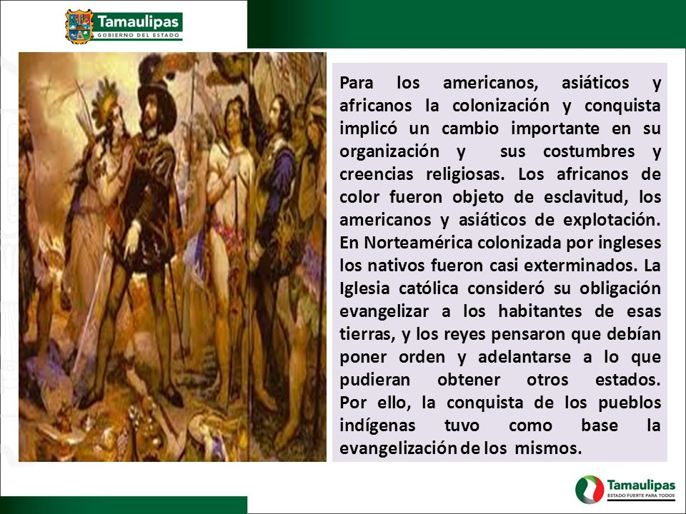 Para los americanos, asiáticos y africanos la colonización y conquista implicó un cambio importante en su organización y sus costumbres y creencias re