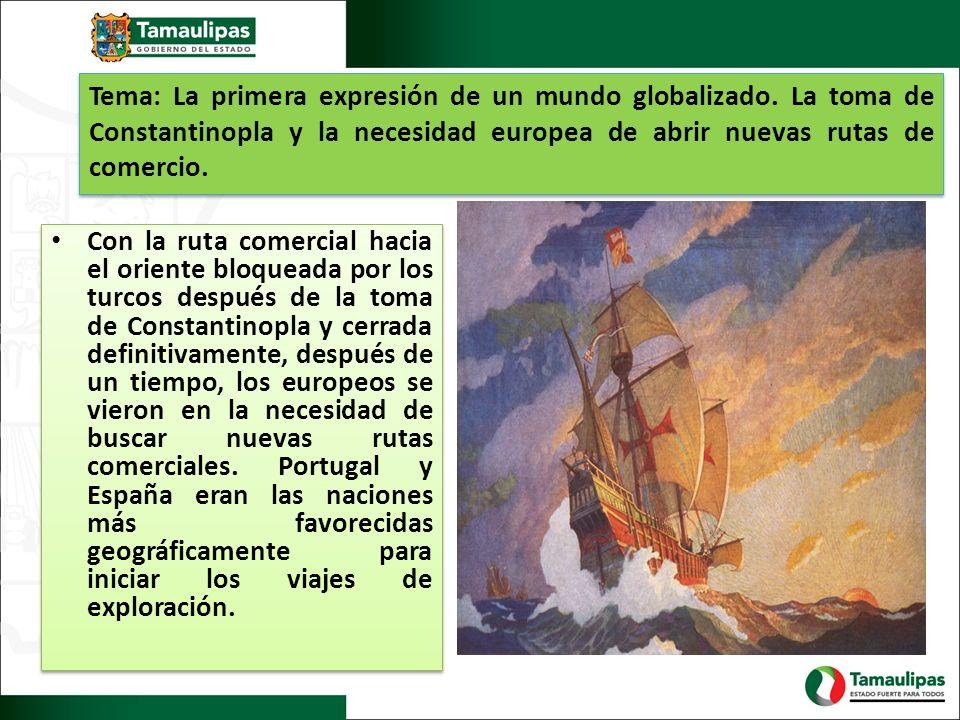 Tema: La primera expresión de un mundo globalizado. La toma de Constantinopla y la necesidad europea de abrir nuevas rutas de comercio.