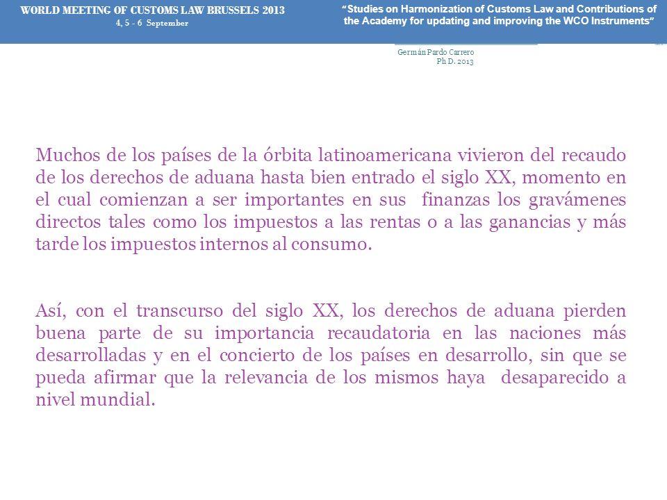 Muchos de los países de la órbita latinoamericana vivieron del recaudo de los derechos de aduana hasta bien entrado el siglo XX, momento en el cual co