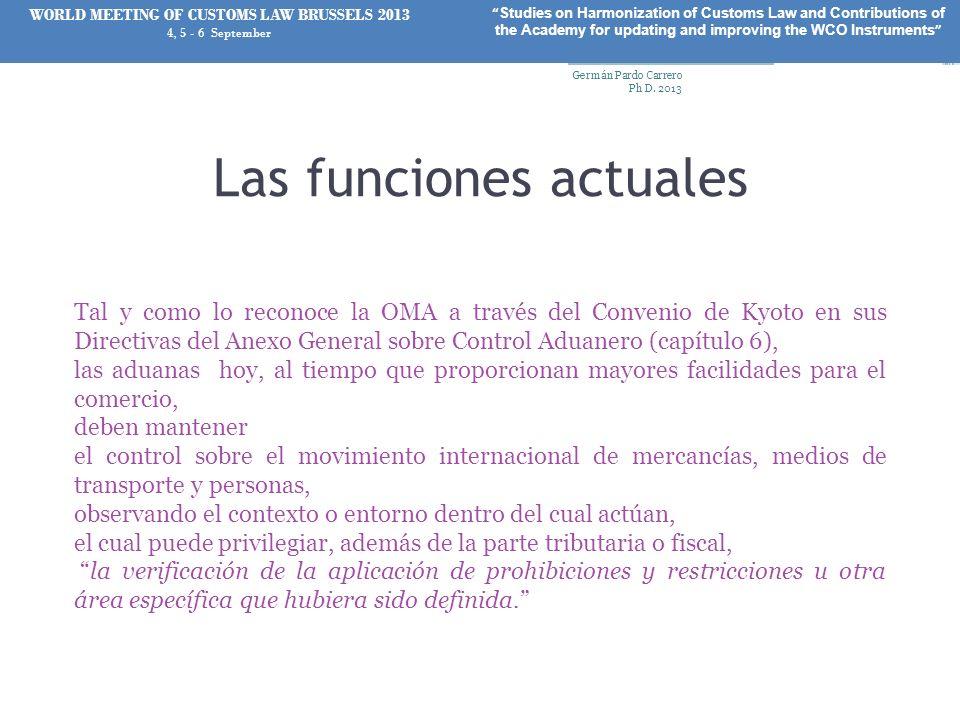 Las funciones actuales Tal y como lo reconoce la OMA a través del Convenio de Kyoto en sus Directivas del Anexo General sobre Control Aduanero (capítu