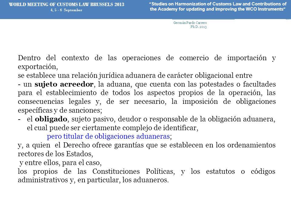 Dentro del contexto de las operaciones de comercio de importación y exportación, se establece una relación jurídica aduanera de carácter obligacional