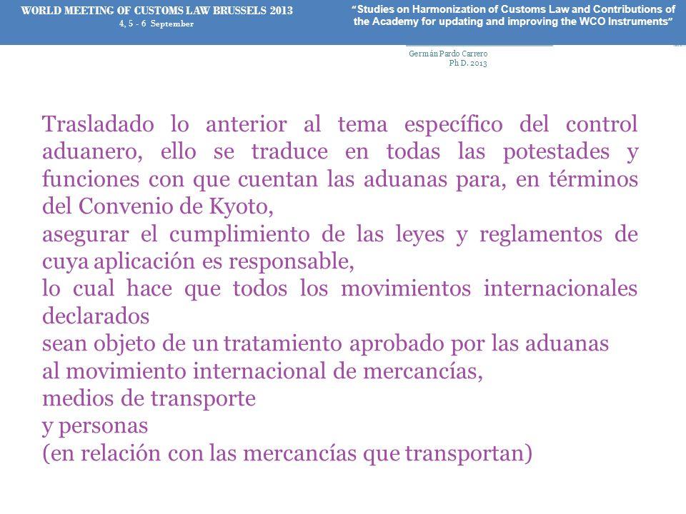 Trasladado lo anterior al tema específico del control aduanero, ello se traduce en todas las potestades y funciones con que cuentan las aduanas para,
