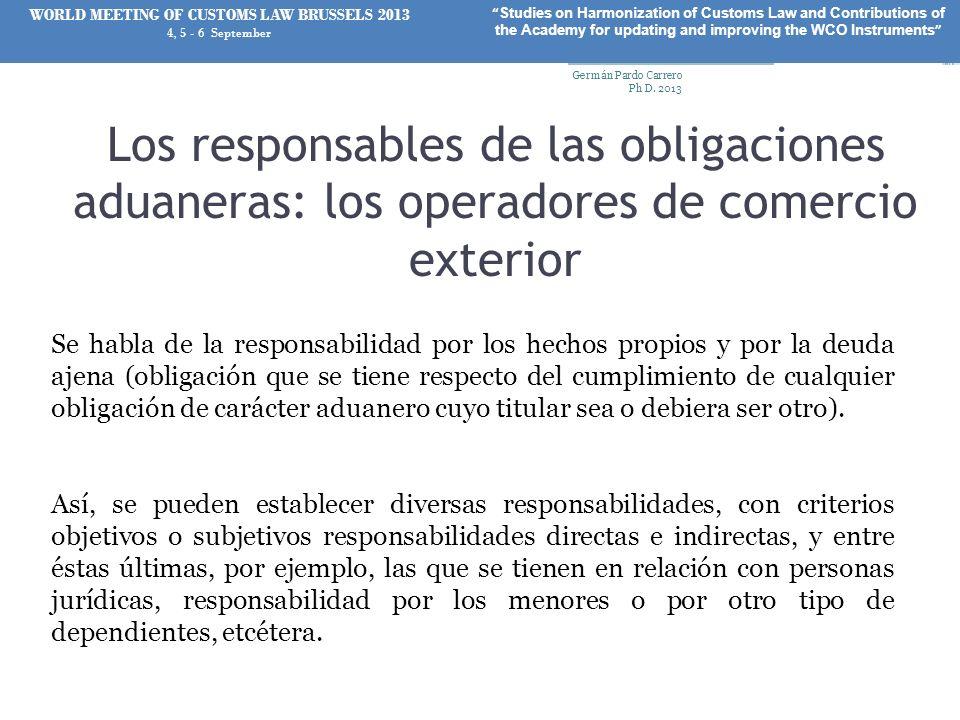 Los responsables de las obligaciones aduaneras: los operadores de comercio exterior Se habla de la responsabilidad por los hechos propios y por la deu