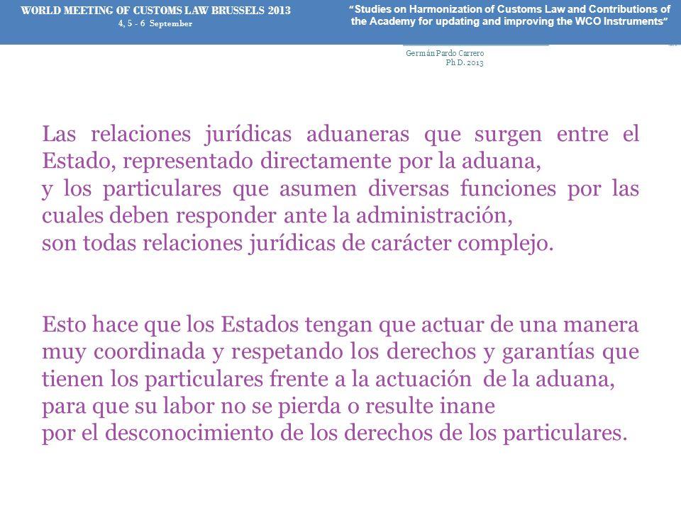 Las relaciones jurídicas aduaneras que surgen entre el Estado, representado directamente por la aduana, y los particulares que asumen diversas funcion