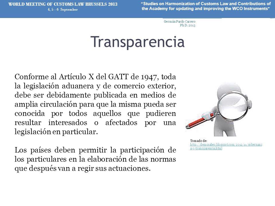 Transparencia Conforme al Artículo X del GATT de 1947, toda la legislación aduanera y de comercio exterior, debe ser debidamente publicada en medios d
