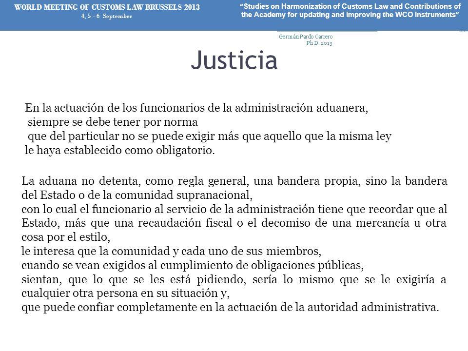 Justicia En la actuación de los funcionarios de la administración aduanera, siempre se debe tener por norma que del particular no se puede exigir más