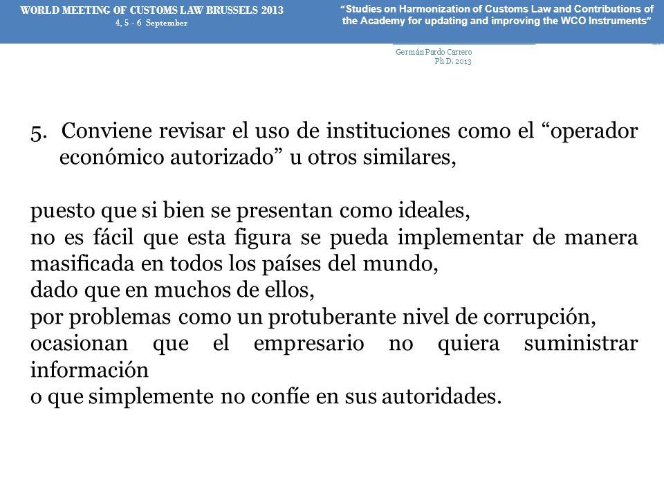 5. Conviene revisar el uso de instituciones como el operador económico autorizado u otros similares, puesto que si bien se presentan como ideales, no