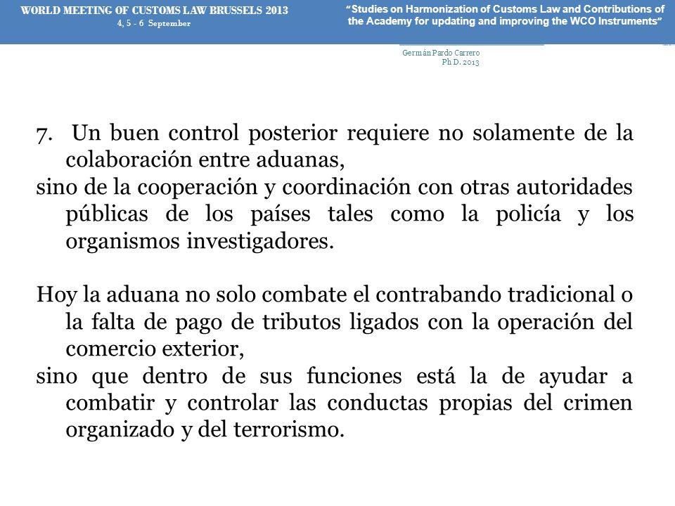 7. Un buen control posterior requiere no solamente de la colaboración entre aduanas, sino de la cooperación y coordinación con otras autoridades públi