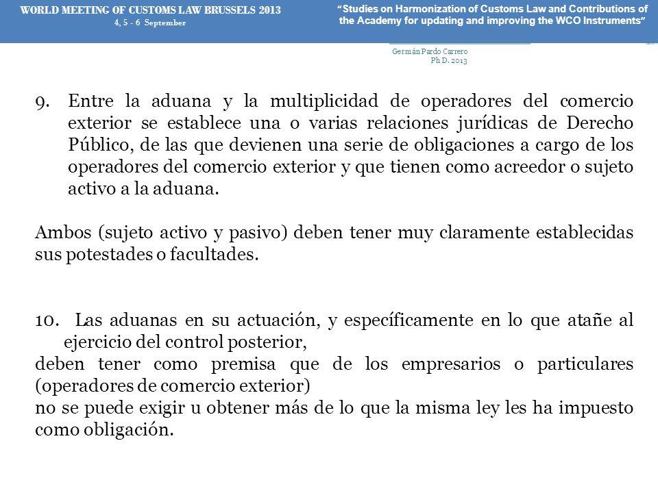 9.Entre la aduana y la multiplicidad de operadores del comercio exterior se establece una o varias relaciones jurídicas de Derecho Público, de las que