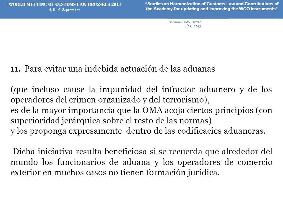 11. Para evitar una indebida actuación de las aduanas (que incluso cause la impunidad del infractor aduanero y de los operadores del crimen organizado
