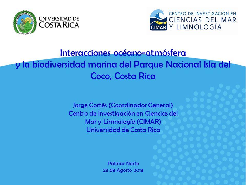 Interacciones océano-atmósfera y la biodiversidad marina del Parque Nacional Isla del Coco, Costa Rica Jorge Cortés (Coordinador General) Centro de In