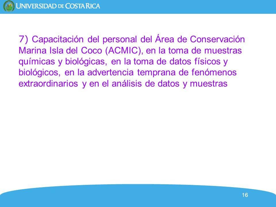 16 7) Capacitación del personal del Área de Conservación Marina Isla del Coco (ACMIC), en la toma de muestras químicas y biológicas, en la toma de dat