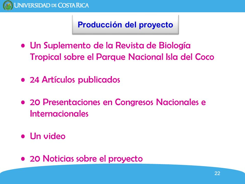 22 Producción del proyecto Un Suplemento de la Revista de Biología Tropical sobre el Parque Nacional Isla del Coco 24 Artículos publicados 20 Presenta