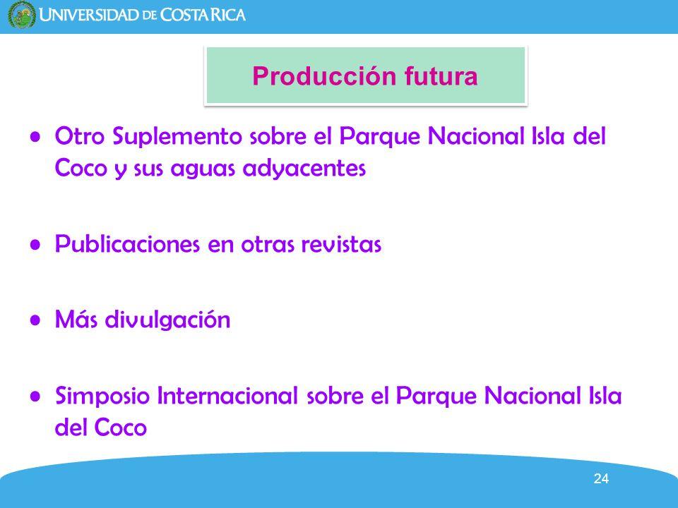 24 Producción futura Otro Suplemento sobre el Parque Nacional Isla del Coco y sus aguas adyacentes Publicaciones en otras revistas Más divulgación Sim