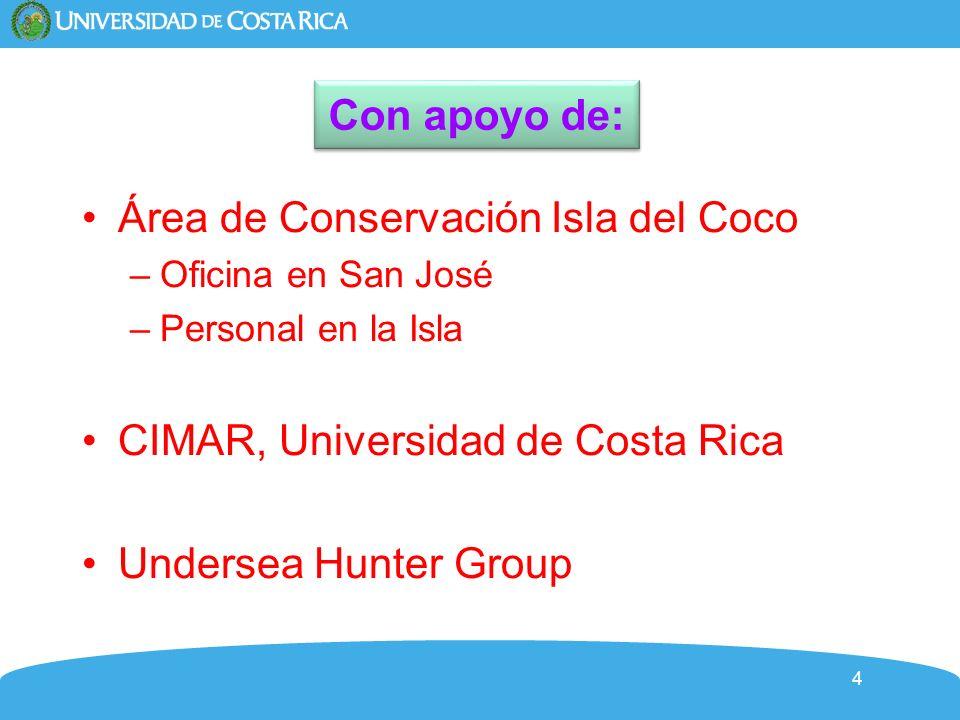 4 Con apoyo de: Área de Conservación Isla del Coco –Oficina en San José –Personal en la Isla CIMAR, Universidad de Costa Rica Undersea Hunter Group
