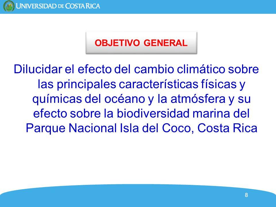 8 OBJETIVO GENERAL Dilucidar el efecto del cambio climático sobre las principales características físicas y químicas del océano y la atmósfera y su ef