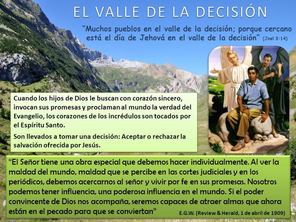 Muchos pueblos en el valle de la decisión; porque cercano está el día de Jehová en el valle de la decisión (Joel 3:14) El Señor tiene una obra especia