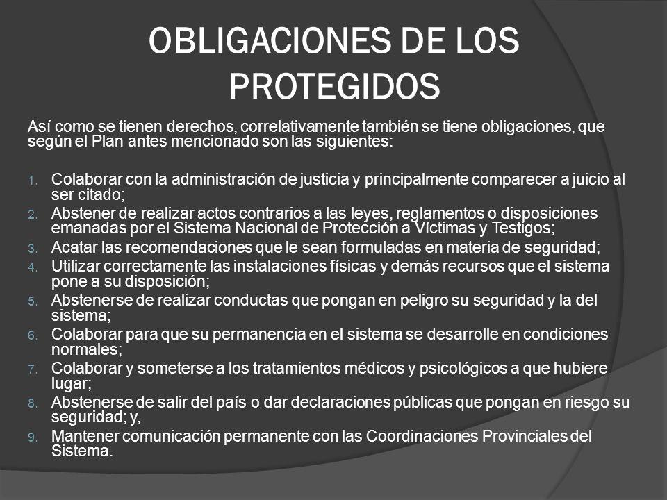 OBLIGACIONES DE LOS PROTEGIDOS Así como se tienen derechos, correlativamente también se tiene obligaciones, que según el Plan antes mencionado son las siguientes: 1.