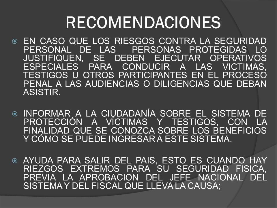 RECOMENDACIONES EN CASO QUE LOS RIESGOS CONTRA LA SEGURIDAD PERSONAL DE LAS PERSONAS PROTEGIDAS LO JUSTIFIQUEN, SE DEBEN EJECUTAR OPERATIVOS ESPECIALES PARA CONDUCIR A LAS VICTIMAS, TESTIGOS U OTROS PARTICIPANTES EN EL PROCESO PENAL A LAS AUDIENCIAS O DILIGENCIAS QUE DEBAN ASISTIR.