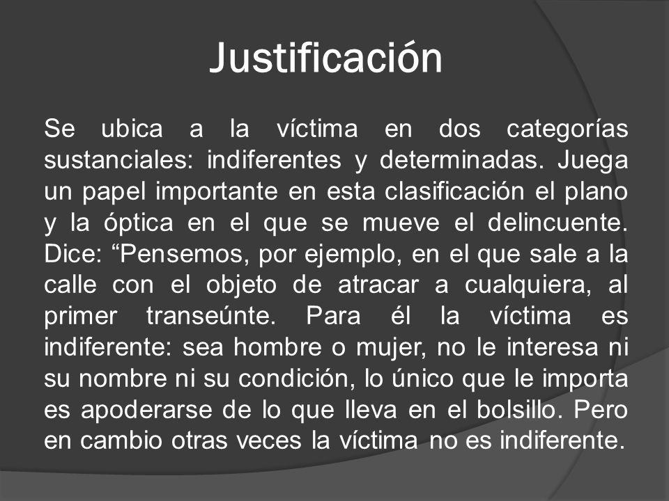 Justificación Se ubica a la víctima en dos categorías sustanciales: indiferentes y determinadas.