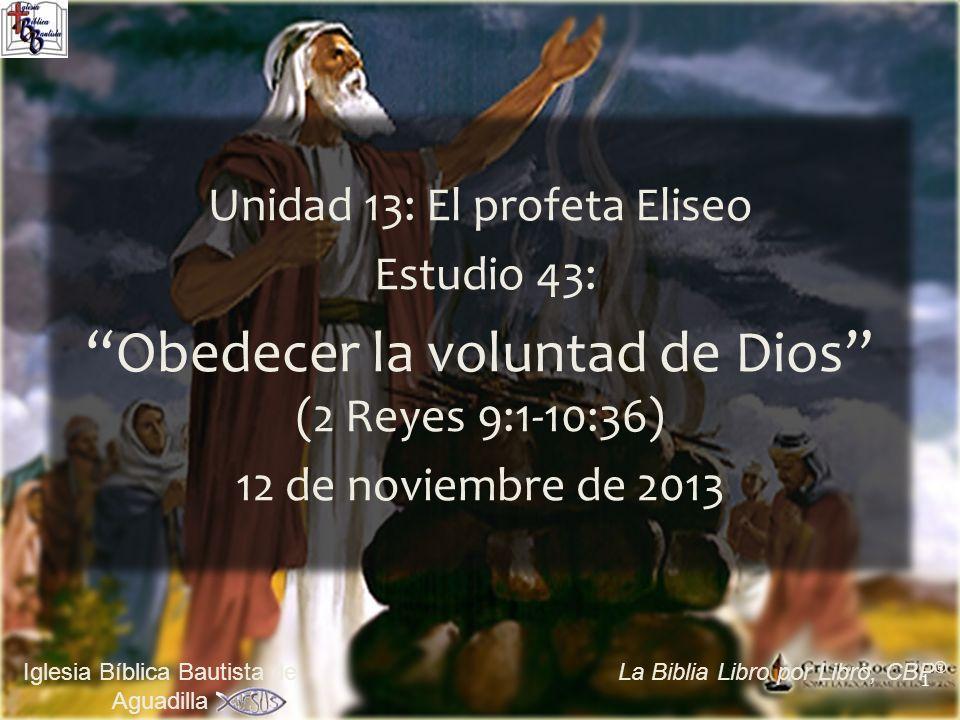 1 Iglesia Bíblica Bautista de Aguadilla La Biblia Libro por Libro, CBP ® Unidad 13: El profeta Eliseo Estudio 43: Obedecer la voluntad de Dios (2 Reye