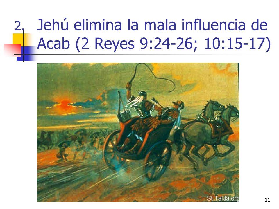 11 2. Jehú elimina la mala influencia de Acab (2 Reyes 9:24-26; 10:15-17)