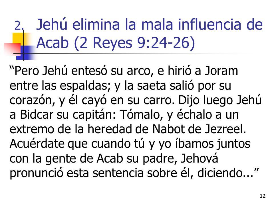 12 Pero Jehú entesó su arco, e hirió a Joram entre las espaldas; y la saeta salió por su corazón, y él cayó en su carro. Dijo luego Jehú a Bidcar su c