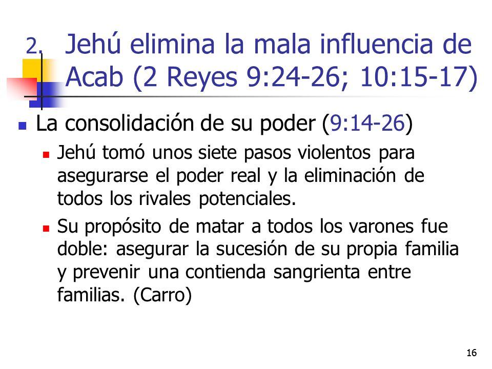 16 La consolidación de su poder (9:14-26) Jehú tomó unos siete pasos violentos para asegurarse el poder real y la eliminación de todos los rivales pot