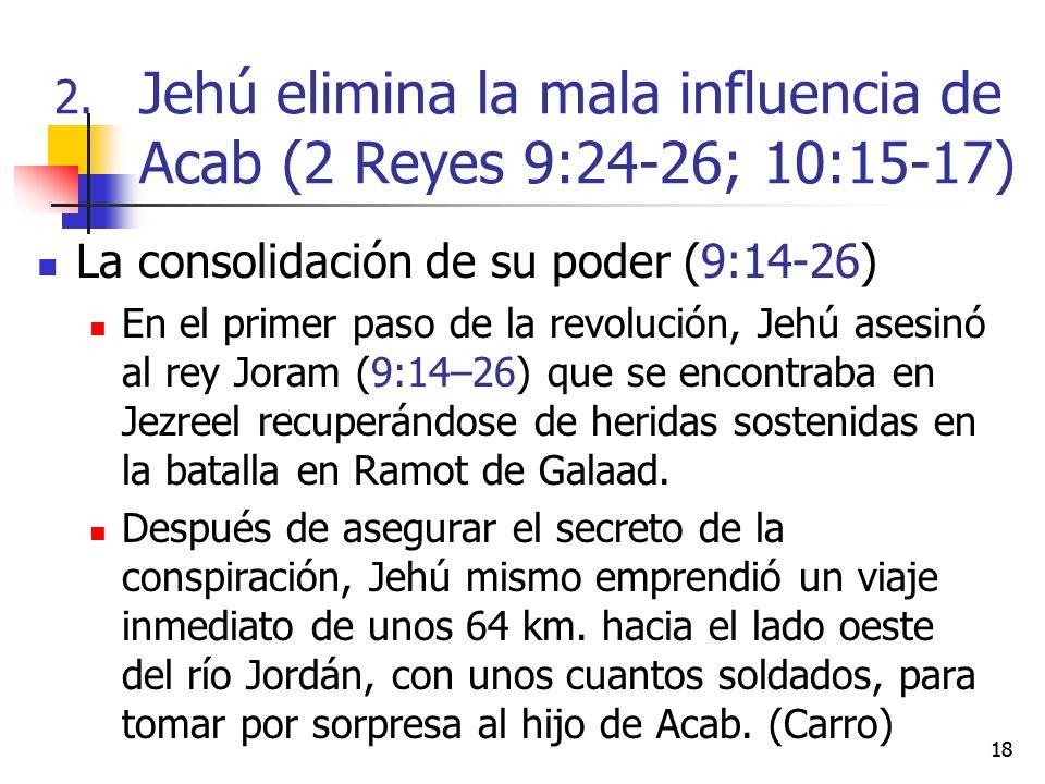 18 La consolidación de su poder (9:14-26) En el primer paso de la revolución, Jehú asesinó al rey Joram (9:14–26) que se encontraba en Jezreel recuper