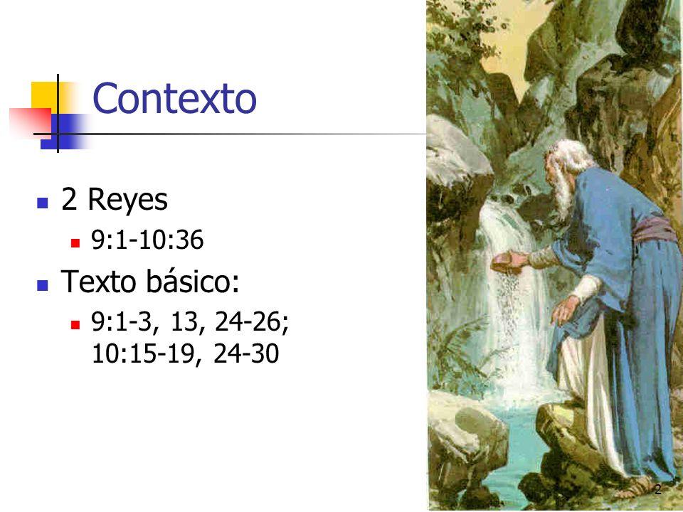 2 Contexto 2 Reyes 9:1-10:36 Texto básico: 9:1-3, 13, 24-26; 10:15-19, 24-30