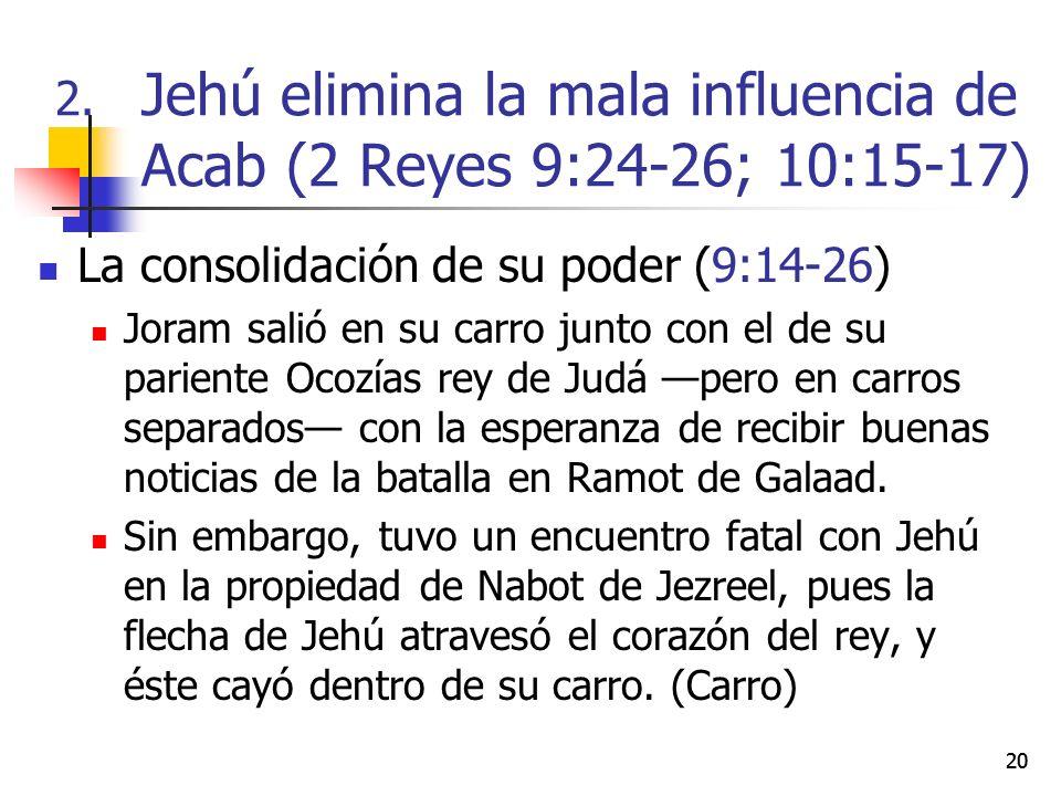 20 La consolidación de su poder (9:14-26) Joram salió en su carro junto con el de su pariente Ocozías rey de Judá pero en carros separados con la espe