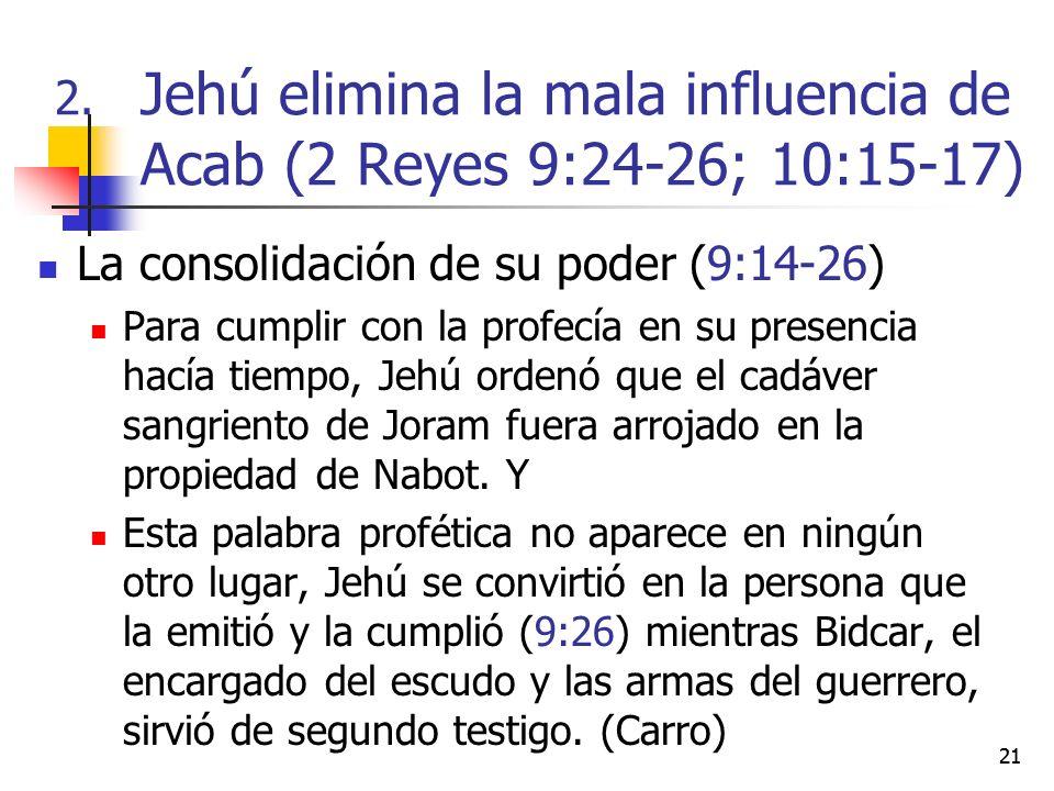 21 La consolidación de su poder (9:14-26) Para cumplir con la profecía en su presencia hacía tiempo, Jehú ordenó que el cadáver sangriento de Joram fu