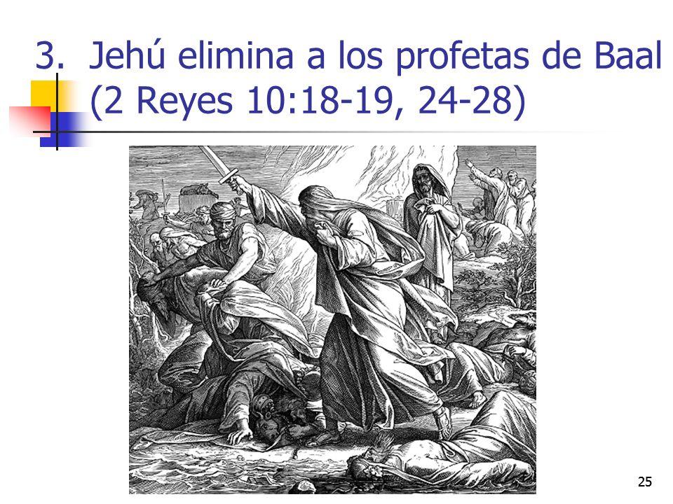 25 3.Jehú elimina a los profetas de Baal (2 Reyes 10:18-19, 24-28)