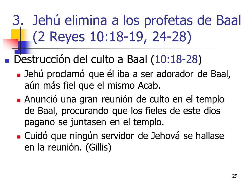 Destrucción del culto a Baal (10:18-28) Jehú proclamó que él iba a ser adorador de Baal, aún más fiel que el mismo Acab. Anunció una gran reunión de c