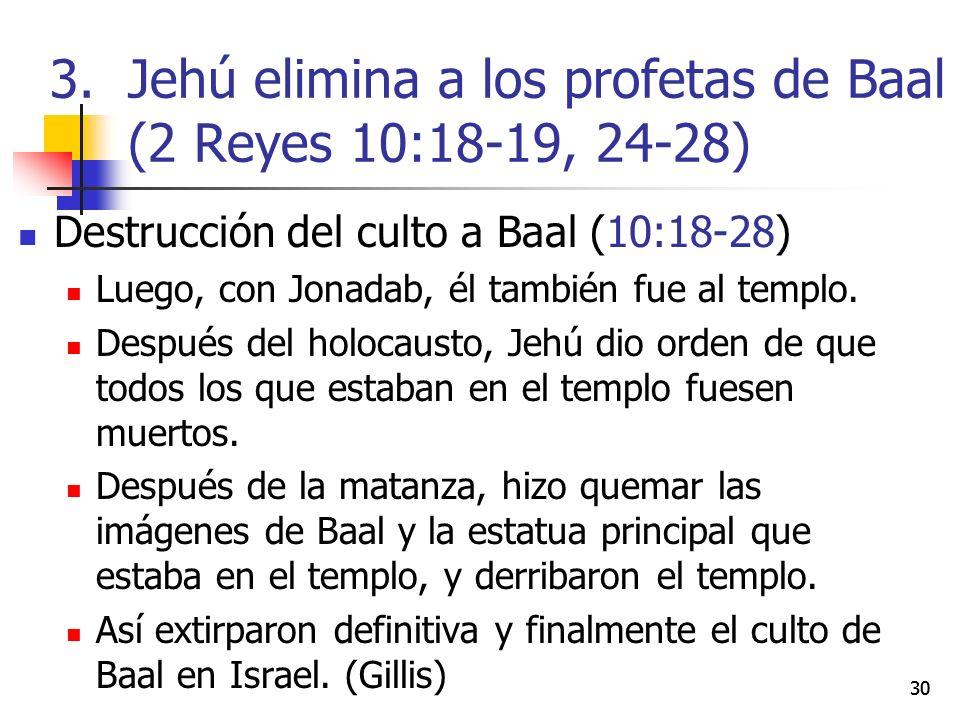 Destrucción del culto a Baal (10:18-28) Luego, con Jonadab, él también fue al templo. Después del holocausto, Jehú dio orden de que todos los que esta
