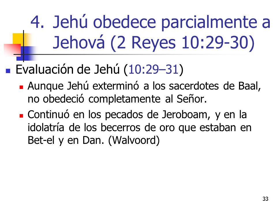 Evaluación de Jehú (10:29–31) Aunque Jehú exterminó a los sacerdotes de Baal, no obedeció completamente al Señor. Continuó en los pecados de Jeroboam,
