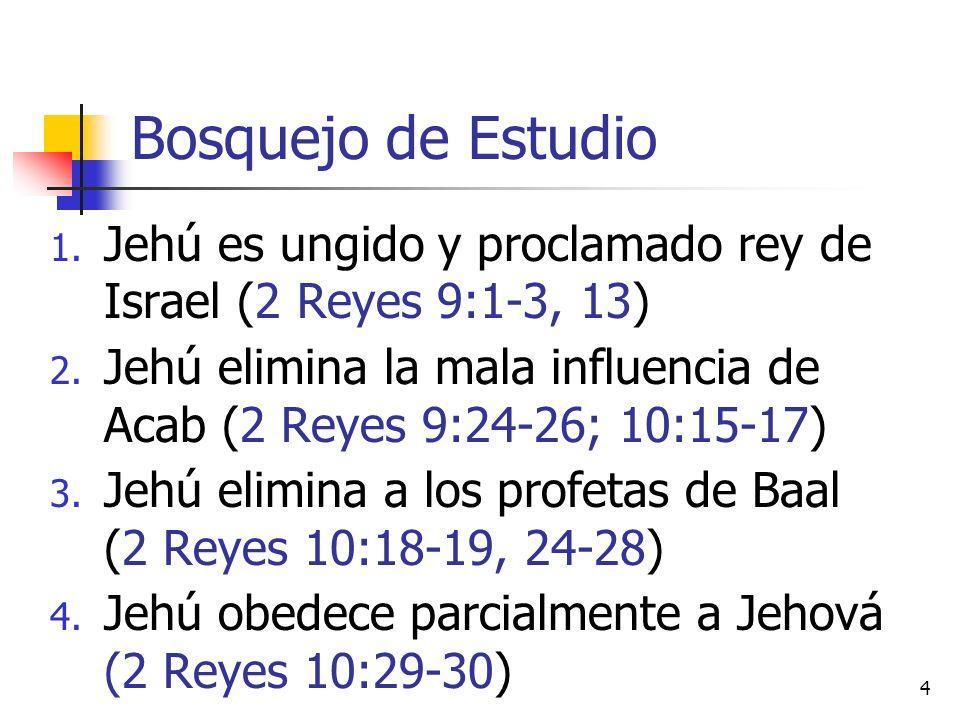 Bosquejo de Estudio 1. Jehú es ungido y proclamado rey de Israel (2 Reyes 9:1-3, 13) 2. Jehú elimina la mala influencia de Acab (2 Reyes 9:24-26; 10:1