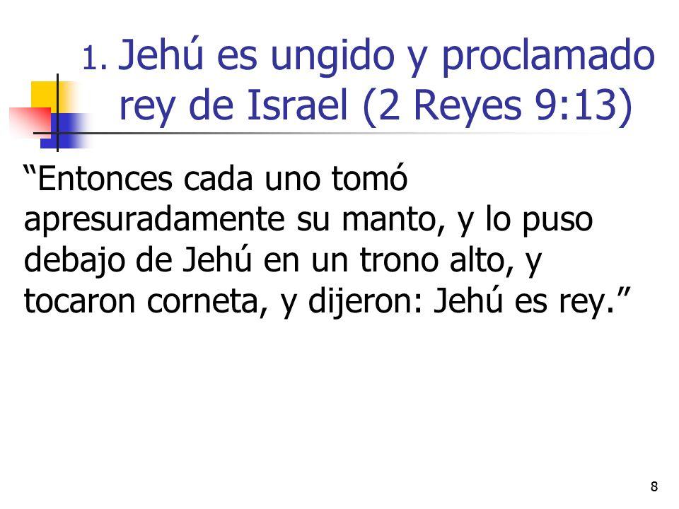 88 Entonces cada uno tomó apresuradamente su manto, y lo puso debajo de Jehú en un trono alto, y tocaron corneta, y dijeron: Jehú es rey. 1. Jehú es u