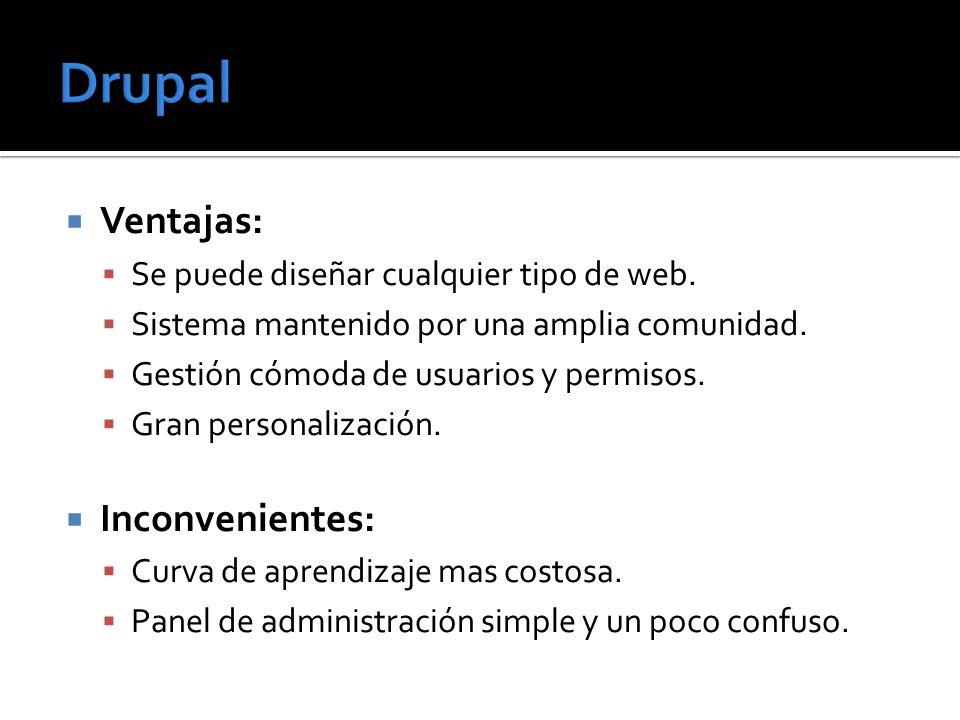 Ventajas: Se puede diseñar cualquier tipo de web. Sistema mantenido por una amplia comunidad. Gestión cómoda de usuarios y permisos. Gran personalizac