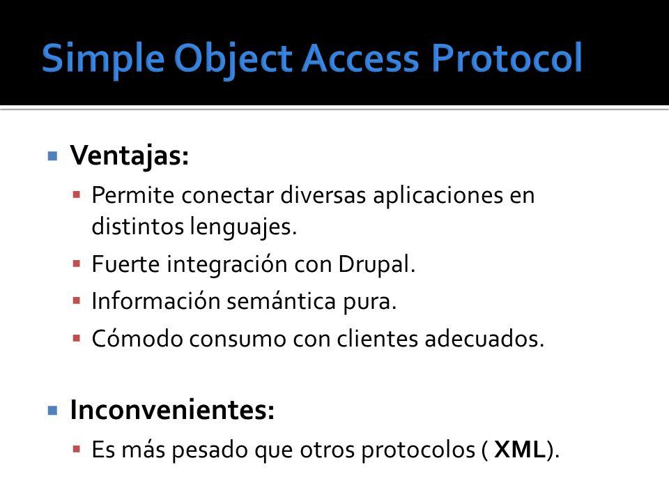 Ventajas: Permite conectar diversas aplicaciones en distintos lenguajes. Fuerte integración con Drupal. Información semántica pura. Cómodo consumo con