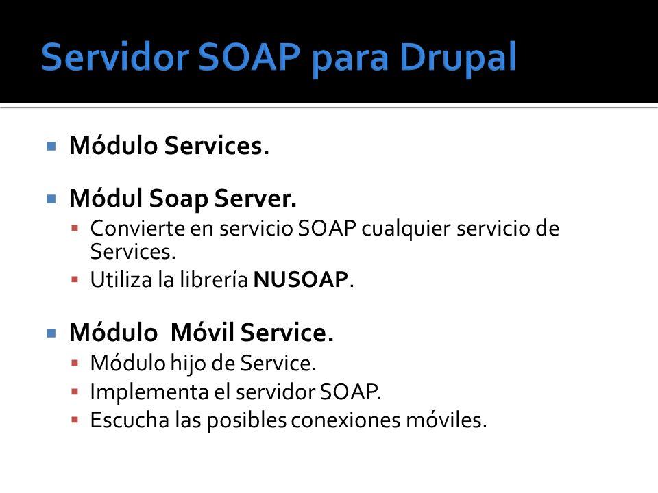 Módulo Services. Módul Soap Server. Convierte en servicio SOAP cualquier servicio de Services. Utiliza la librería NUSOAP. Módulo Móvil Service. Módul