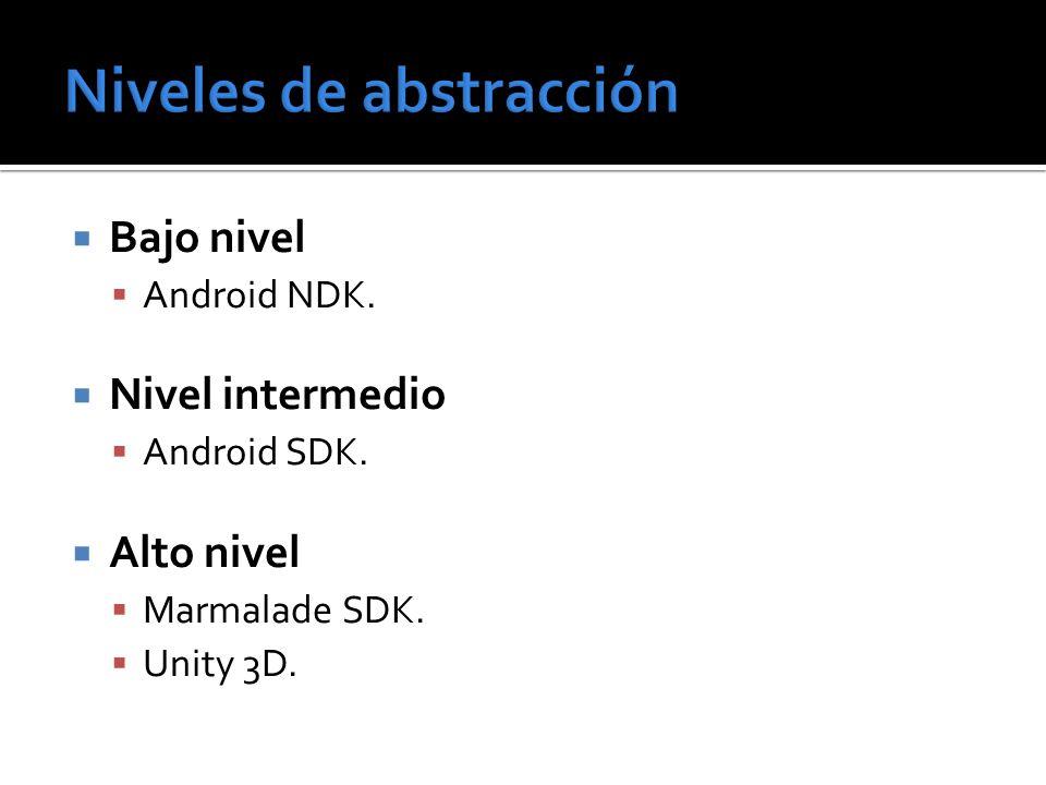 Bajo nivel Android NDK. Nivel intermedio Android SDK. Alto nivel Marmalade SDK. Unity 3D.