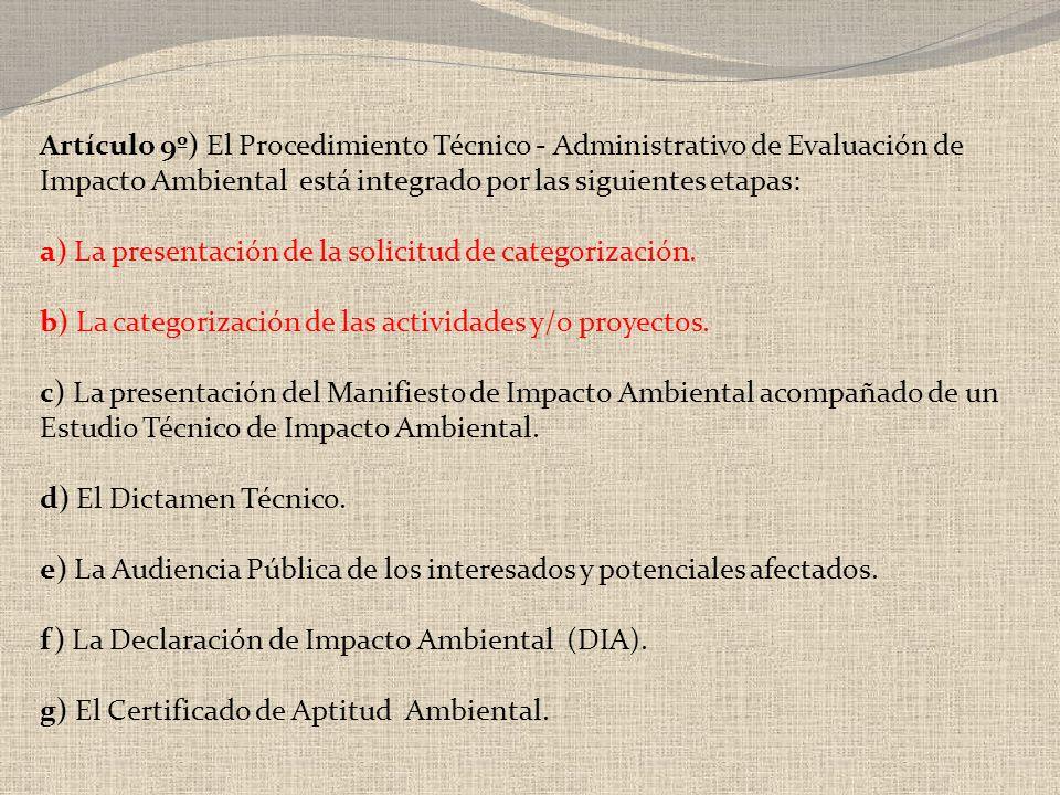 Artículo 9º) El Procedimiento Técnico - Administrativo de Evaluación de Impacto Ambiental está integrado por las siguientes etapas: a) La presentación de la solicitud de categorización.